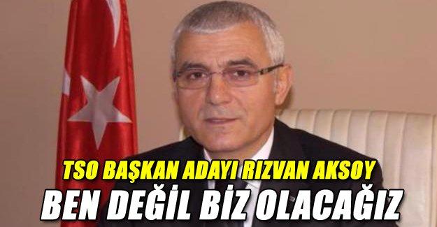 Rızvan Aksoy: Ben Değil Biz Olacağız