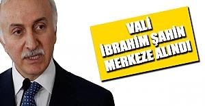 Samsun Valisi İbrahim Şahin merkeze alındı