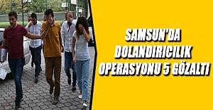 Samsun'da dolandırıcılık operasyonu