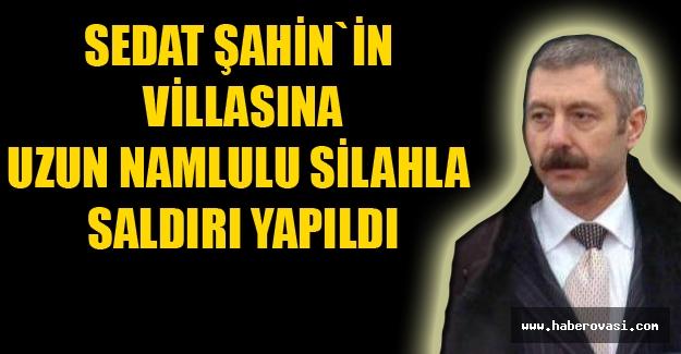 Sedat Şahin`in Villasına Saldırı