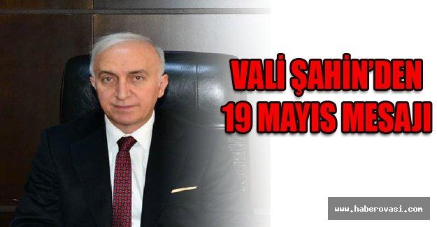 Vali Şahin'den 19 Mayıs mesajı