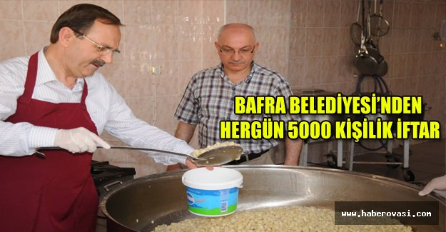 BAFRA BELEDİYESİ'NDEN HERGÜN 5000 KİŞİLİK İFTAR