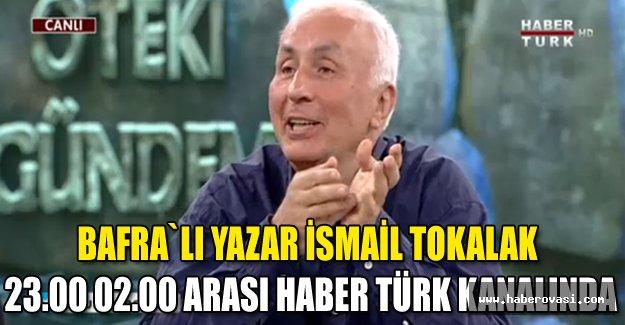 Bafra`lı Yazar İsmail Tokalak Haber Türk Kanalında