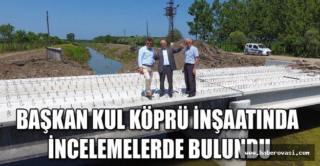Başkan Kul köprü inşaatında incelemelerde bulundu