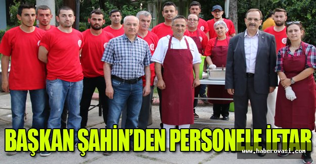 BAŞKAN ŞAHİN'DEN PERSONELE İFTAR