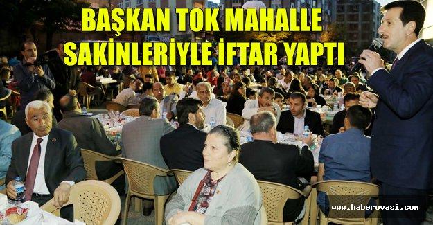 Başkan Tok, mahalle sakinleriyle iftar yaptı