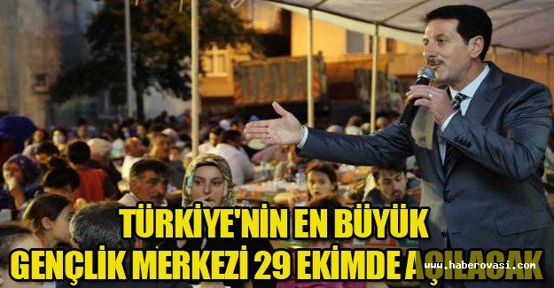 """Başkan Tok;""""Türkiye'nin en büyük Gençlik Merkezi 29 Ekimde açılacak"""""""