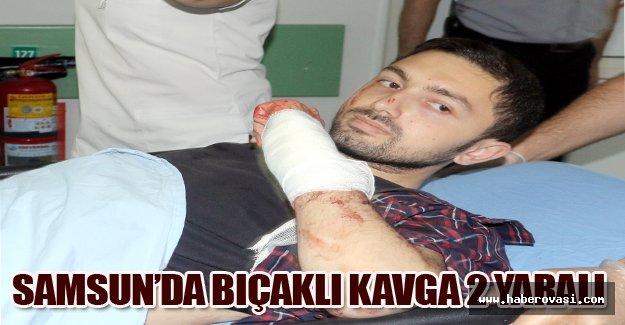 Samsun'da bıçaklı kavga:2 yaralı