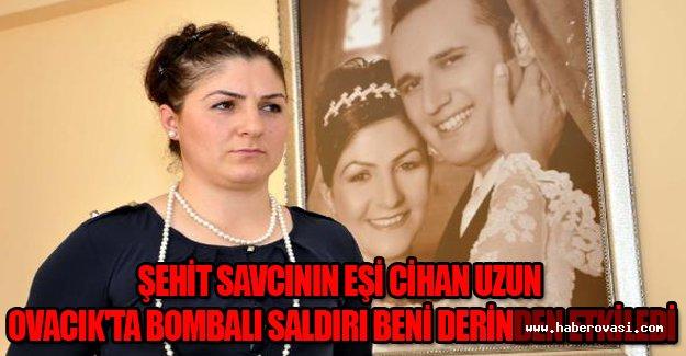 Şehit savcının eşi Cihan Uzun: Ovacık'ta bombalı saldırı beni derinden etkiledi