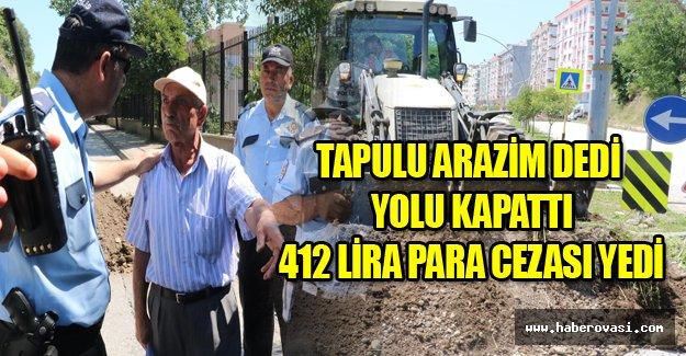 Tapulu arazisine yol yapıldığı için toprak döküp ulaşıma kapattı, polis 412 lira ceza kesti