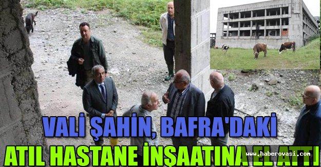 Vali Şahin, Bafra'rada atıl hastane inşaatını inceledi