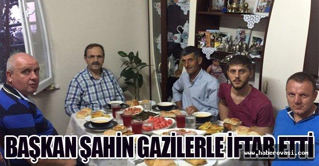 BAŞKAN ŞAHİN, GAZİLERLE İFTAR ETTİ
