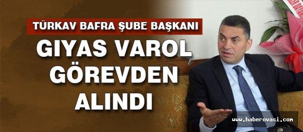 Türkav Bafra Şube Başkanı Gıyas Varol Görevden Alındı