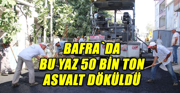 Bafrada 4 Mahallede Daha Asfalt Başladı