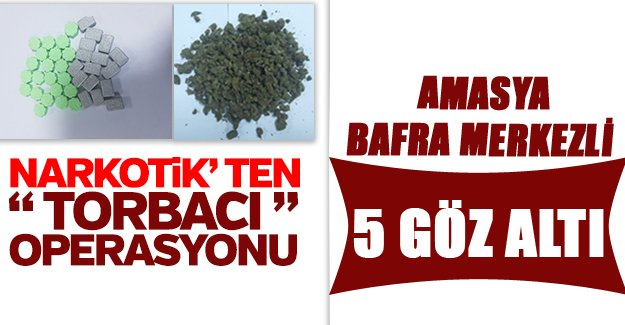 """Amasya Bafra  merkezli """"torbacı"""" operasyonu: 5 gözaltı"""