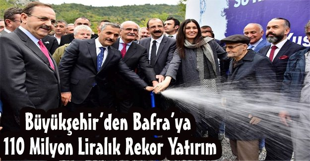 Büyükşehir'den Bafra'ya 110 Milyon Liralık Rekor Yatırım