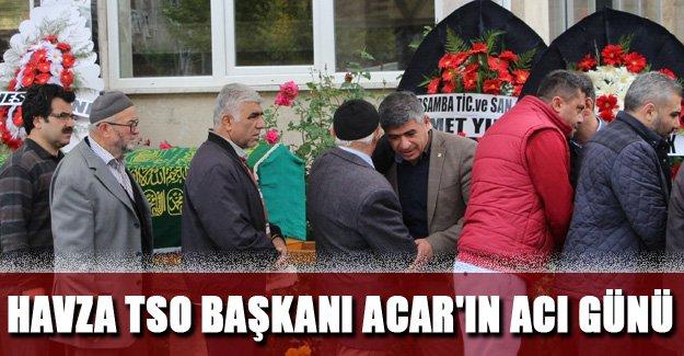 Havza TSO Başkanı Acar'ın acı günü