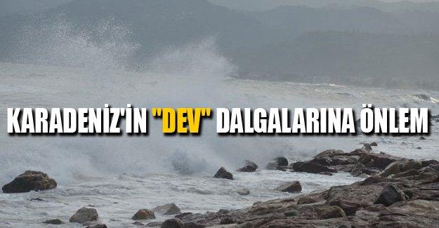 """Karadeniz'in """"dev"""" dalgalarına önlem"""