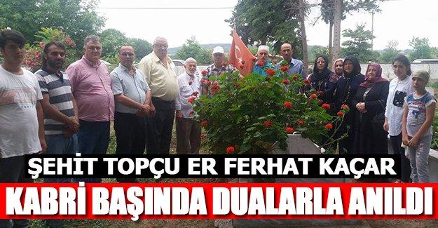 ŞEHİT TOPÇU ER FERHAT KAÇAR KABRİ BAŞINDA DUALARLA ANILDI