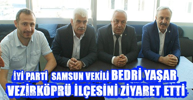 İYİ Parti'Samsun vekili Bedri Yaşar, Vezirköprü ilçesini ziyaret etti.