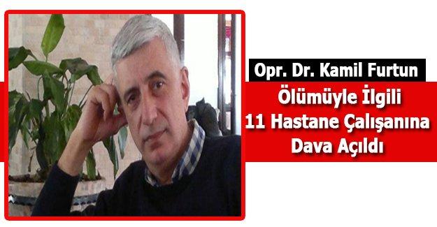 Opr. Dr. Kamil Furtun'un Ölümüyle İlgili 11 Hastane Çalışanına Dava Açıldı