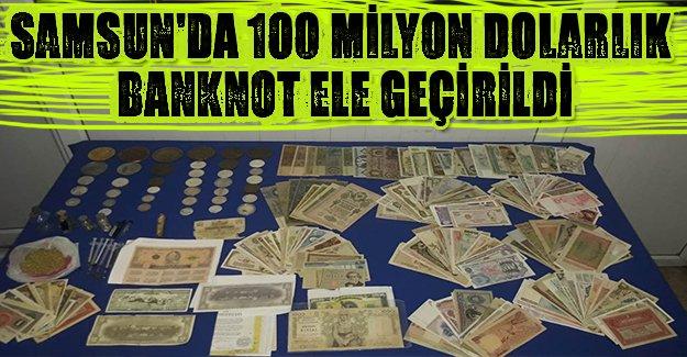 Samsun'da 100 milyon dolarlık banknot ele geçirildi