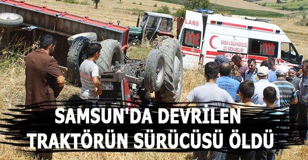 Samsun'da devrilen traktörün sürücüsü öldü