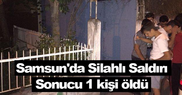 Samsun'da Silahlı saldırı 1 kişi öldü