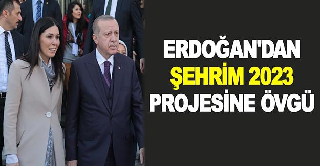 Erdoğan'dan Şehrim 2023 Projesine övgü