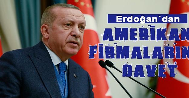 Erdoğan`dan Amerikan Firmalarına Davet