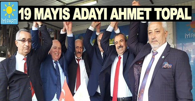 İYİ Parti 19 Mayıs Adayı Ahmet Topal oldu