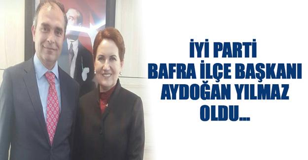 İYİ Parti Bafra İlçe Başkanı Aydoğan Yılmaz Oldu.