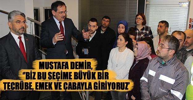 Mustafa Demir, Biz bu seçime büyük bir tecrübe, emek ve çabayla giriyoruz