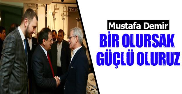 Mustafa Demir ''BİR OLURSAK GÜÇLÜ OLURUZ''