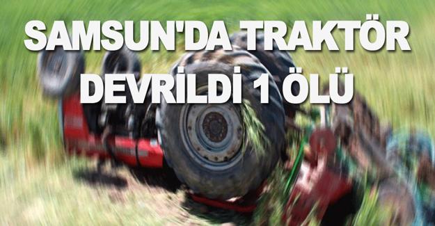 Samsun'da Traktör devrildi 1 ölü