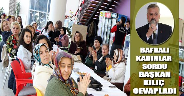 Bafralı Kadınlar Sordu Başkan Kılıç Cevapladı