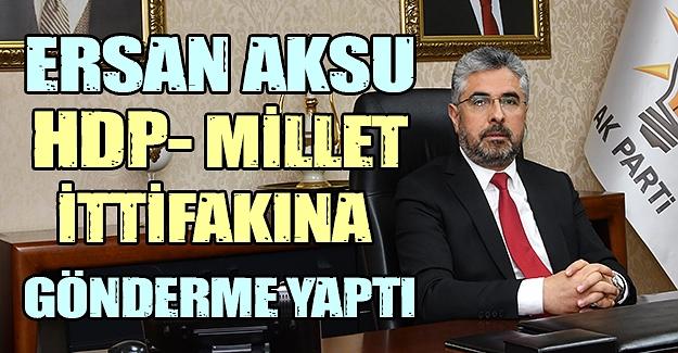 Ersan Aksu,HDP ve Millet İttifakına gönderme yaptı