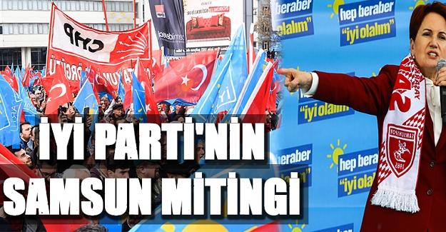 İYİ Parti'nin Samsun mitingi