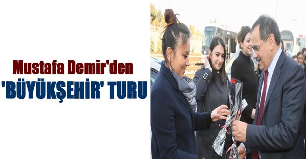 Mustafa Demir'den 'Büyükşehir' turu..