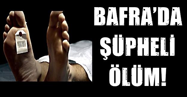 Bafra'da şüpheli ölüm!