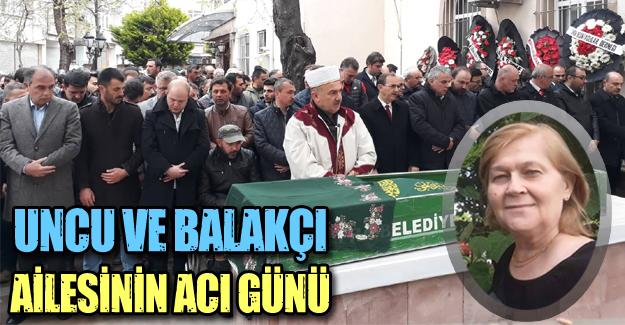 Balakçı ve Uncu ailesinin acı günü!
