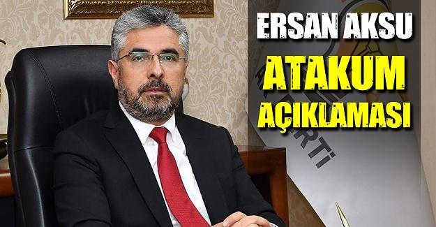 Ersan Aksu Atakum için açıklama yaptı