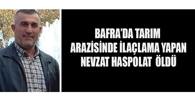 Bafra'da Tarım Arazisinde İlaçlama Yapan Nevzat Haspolat  Öldü