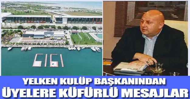 Yelkenler Kulüp Başkanından Küfürlü Mesaj