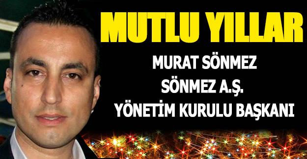 İş adamı Murat Sönmez`den yeni  yıl mesajı