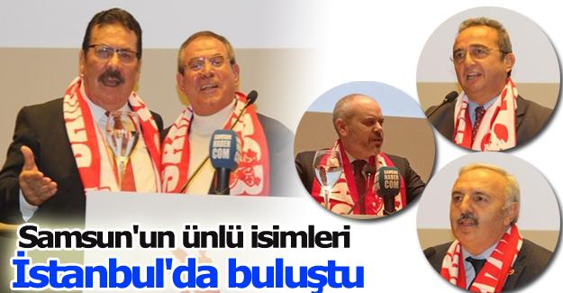 Samsun'un ünlü isimleri İstanbul'da buluştu