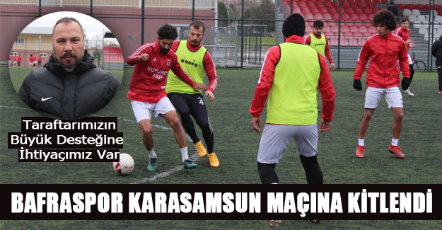 Bafraspor Karasamsun maçına kitlendi
