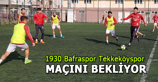 Bafraspor Tekkeköyspor Maçını Bekliyor