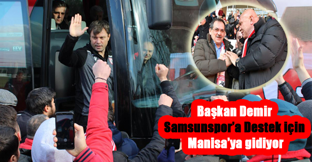Başkan Demir, Samsunspor'a Destek için Manisa'ya gidiyor