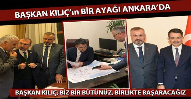 Başkan Kılıç'ın Bir Ayağı Ankara'da…